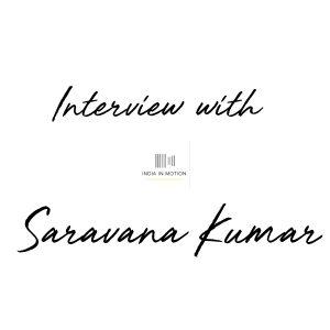 Interview with Saravana Kumar